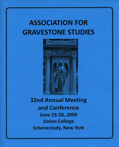 Association for Gravestone Studies 32nd annual meeting and conference: June 23-28, 2009, Union College, Schenectady, New York