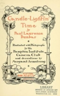 Candle-lightin' time / by Paul Laurence Dunbar ; illustrated with photographs by the Hampton Institute Camera Club and decorations by Margaret Armstrong