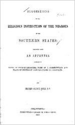 Suggestions on the religious instruction of the Negroes in the Southern States : together with an appendix containing forms of church registers, form of a constitution, and plans of different denominations of Christians / by Charles Colcock Jones