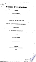 African colonization. Proceedings, on the formation of the New-York State Colonization Society; together with an address to the public, from the managers thereof