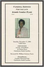 Funeral service for the late Jennie Louise Pyatt, 1934-2004, Saturday, December 11, 2004, 12:00 noon, Ebenezer A.M.E. Church, 44 Nassau Street, Charleston, South Carolina, Reverend Dr. William Swinton, pastor, entombment, Carolina Memorial Park, Charleston, South Carolina