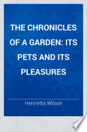 The chronicles of a garden : its pets and its pleasures /