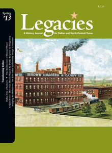 Legacies: A History Journal for Dallas and North Central Texas, Volume 25, Number 1, Spring 2013 Legacies: A History Journal for Dallas and North Central Texas