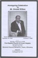 Homegoing celebration for Mr. Donald Wilkes, sunrise, September 19, 1944, sunset, February 3, 2009, service, Monday, February 9, 2009, First Baptist Church of Crown Heights, 450 Eastern Parkway, Brooklyn, New York, Reverend Clarence Norman Sr., pastor, officiating, interment, Pinelawn Memorial Park, Farmingdale, New York