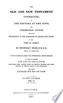 The Old and New Testament connected in the history of the Jews and neighbouring nations, from the declension of the kingdoms of Israel and Judah to the time of Christ /