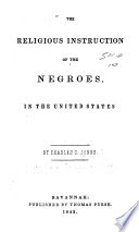 The religious instruction of the Negroes in the United States /