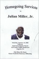 Homegoing services for Julian Miller, Jr., Saturday, January 14, 2006, 3:00 p.m., Tabernacle Baptist Church, 1223 Laney-Walker Boulevard, Augusta, Georgia, Ga., Otis Moss III, pastor, pastor Frederick Patterson, officiating