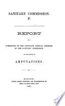 Report of a committee of the associate medical members of the Sanitary Commission : on the subject of amputations /