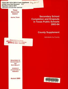 Secondary School Completion and Dropouts in Texas Public Schools, 2003-04: County Supplement Secondary School Completion and Dropouts in Texas Public Schools