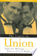 The limits to union : same-sex marriage and the politics of civil rights /